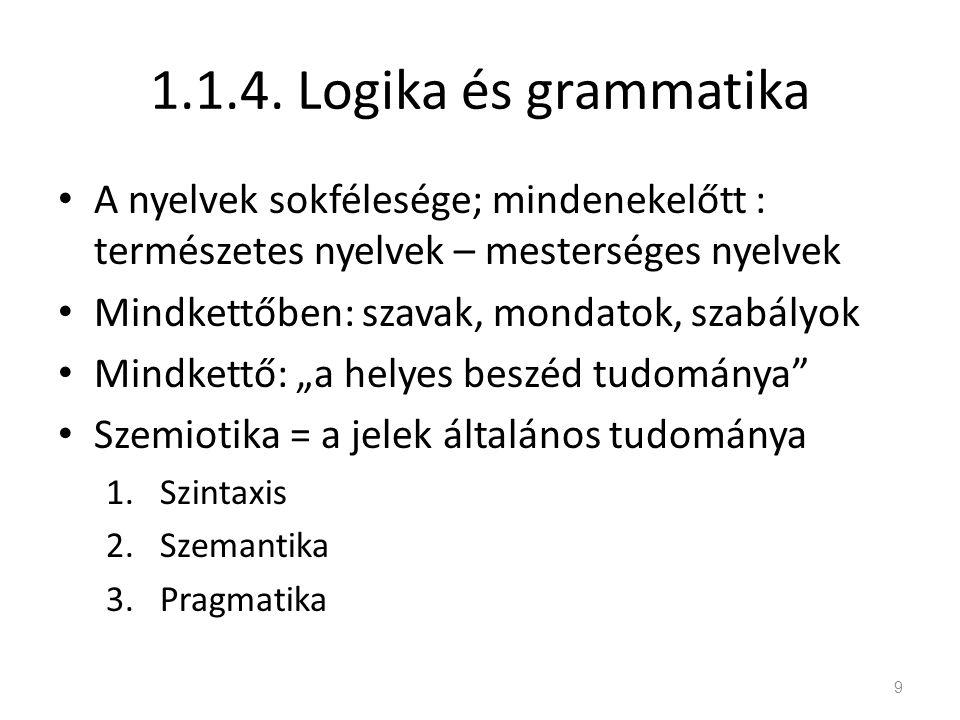 1.1.4. Logika és grammatika A nyelvek sokfélesége; mindenekelőtt : természetes nyelvek – mesterséges nyelvek Mindkettőben: szavak, mondatok, szabályok