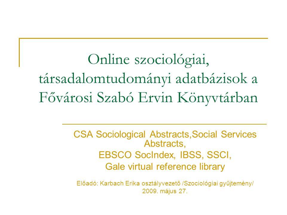 Online szociológiai, társadalomtudományi adatbázisok a Fővárosi Szabó Ervin Könyvtárban CSA Sociological Abstracts,Social Services Abstracts, EBSCO So