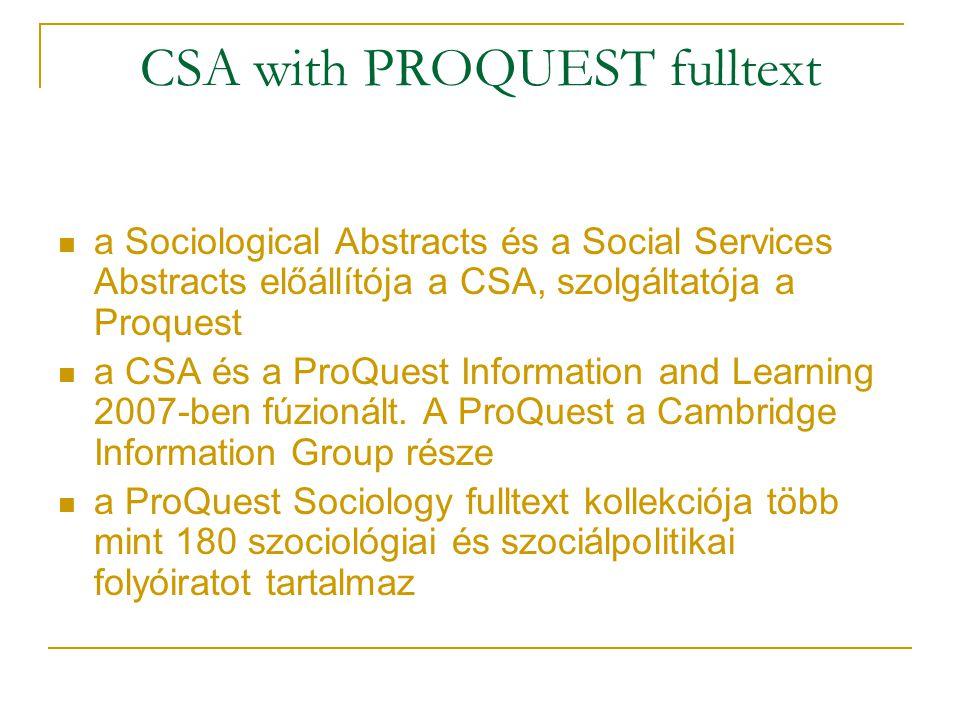 CSA with PROQUEST fulltext a Sociological Abstracts és a Social Services Abstracts előállítója a CSA, szolgáltatója a Proquest a CSA és a ProQuest Inf