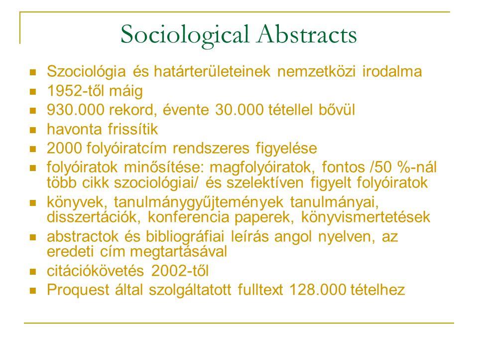Sociological Abstracts Szociológia és határterületeinek nemzetközi irodalma 1952-től máig 930.000 rekord, évente 30.000 tétellel bővül havonta frissít