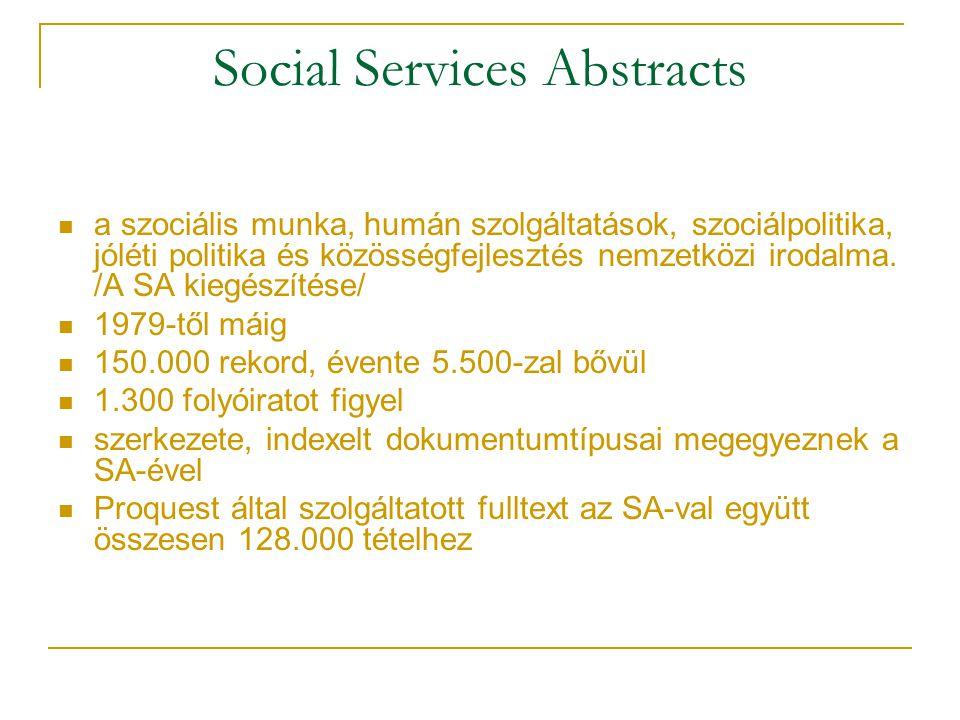 Social Services Abstracts a szociális munka, humán szolgáltatások, szociálpolitika, jóléti politika és közösségfejlesztés nemzetközi irodalma. /A SA k