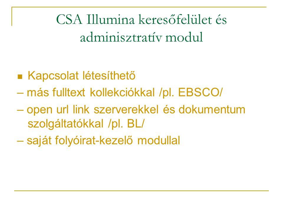 CSA Illumina keresőfelület és adminisztratív modul Kapcsolat létesíthető – más fulltext kollekciókkal /pl. EBSCO/ – open url link szerverekkel és doku
