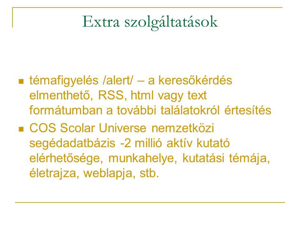 Extra szolgáltatások témafigyelés /alert/ – a keresőkérdés elmenthető, RSS, html vagy text formátumban a további találatokról értesítés COS Scolar Uni