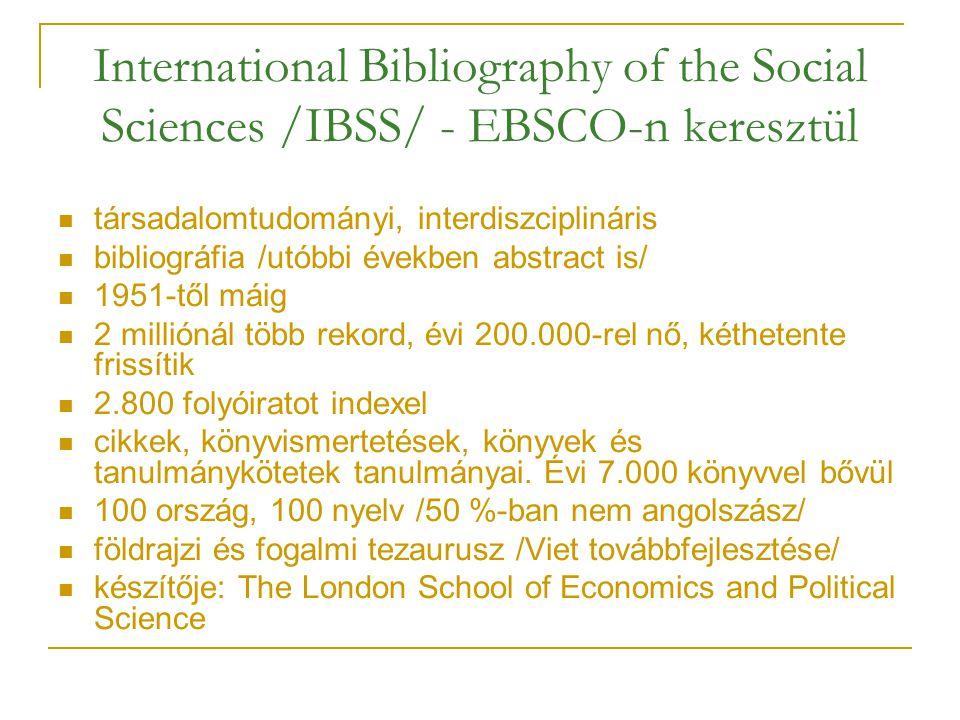 International Bibliography of the Social Sciences /IBSS/ - EBSCO-n keresztül társadalomtudományi, interdiszciplináris bibliográfia /utóbbi években abs
