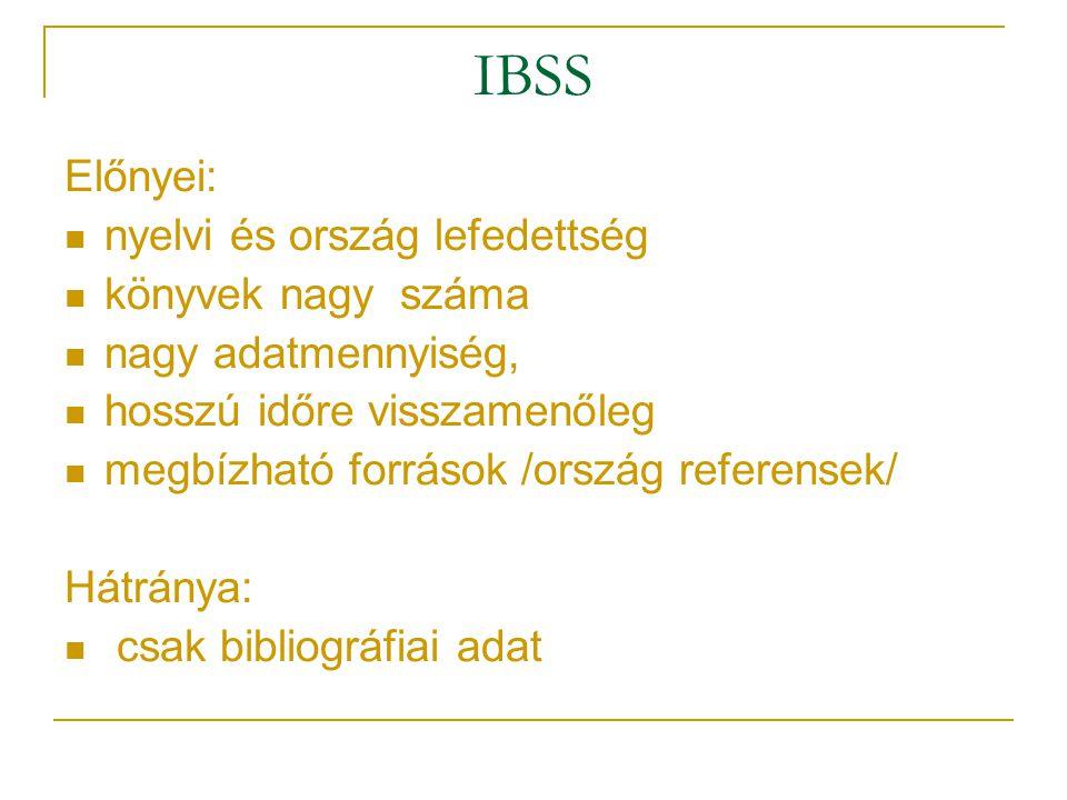 IBSS Előnyei: nyelvi és ország lefedettség könyvek nagy száma nagy adatmennyiség, hosszú időre visszamenőleg megbízható források /ország referensek/ H