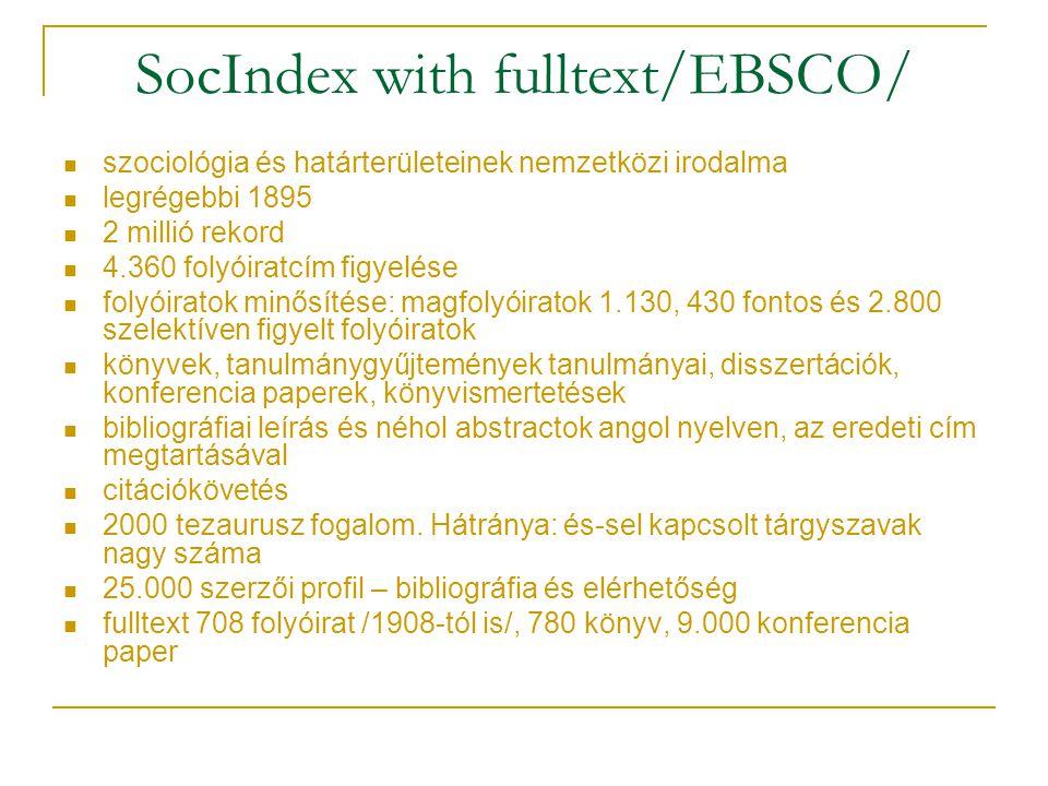 SocIndex with fulltext/EBSCO/ szociológia és határterületeinek nemzetközi irodalma legrégebbi 1895 2 millió rekord 4.360 folyóiratcím figyelése folyói