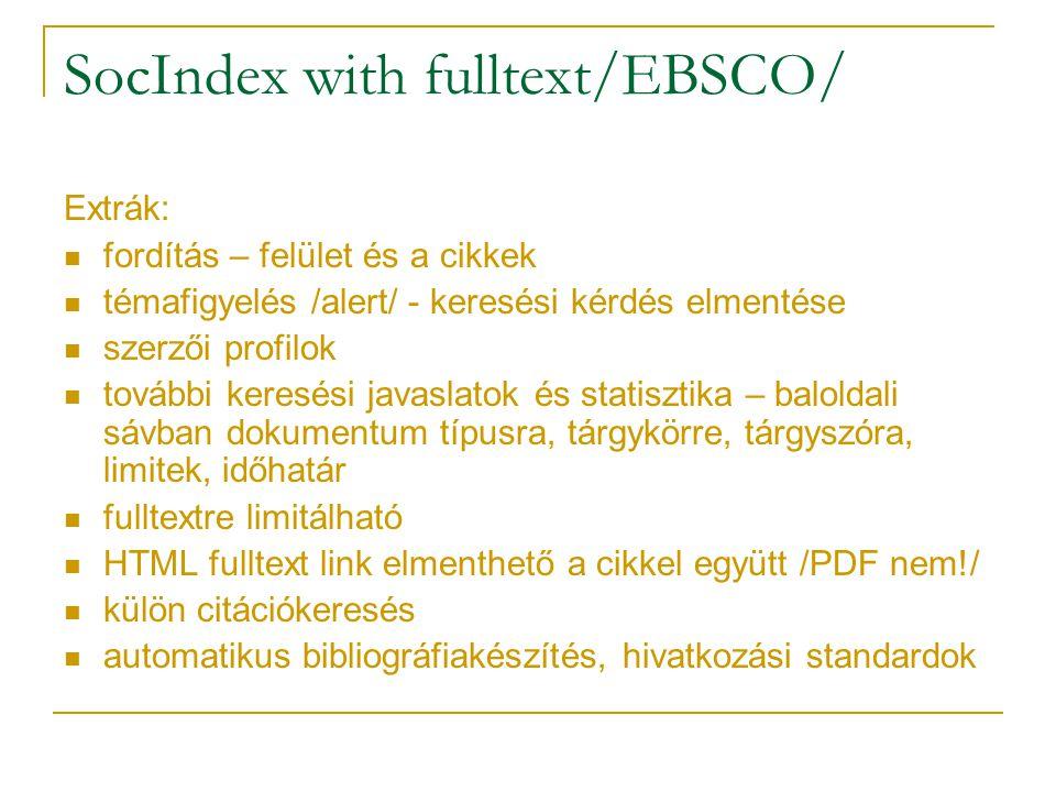 SocIndex with fulltext/EBSCO/ Extrák: fordítás – felület és a cikkek témafigyelés /alert/ - keresési kérdés elmentése szerzői profilok további keresés