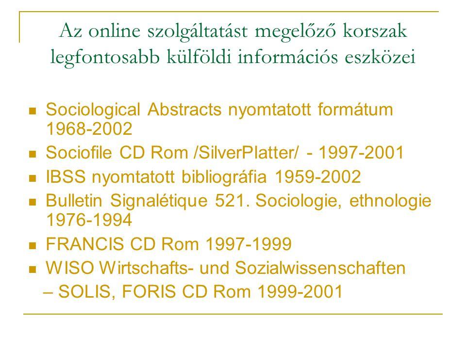 Az online szolgáltatást megelőző korszak legfontosabb külföldi információs eszközei Sociological Abstracts nyomtatott formátum 1968-2002 Sociofile CD