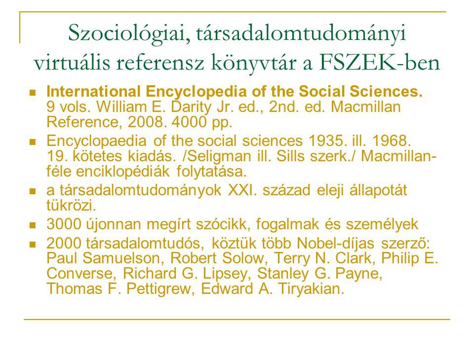 Szociológiai, társadalomtudományi virtuális referensz könyvtár a FSZEK-ben International Encyclopedia of the Social Sciences. 9 vols. William E. Darit