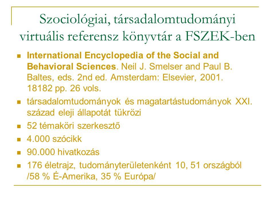 Szociológiai, társadalomtudományi virtuális referensz könyvtár a FSZEK-ben International Encyclopedia of the Social and Behavioral Sciences. Neil J. S