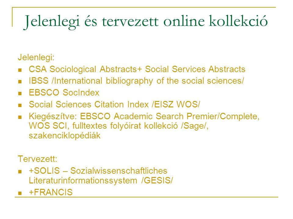 Jelenlegi és tervezett online kollekció Jelenlegi: CSA Sociological Abstracts+ Social Services Abstracts IBSS /International bibliography of the socia