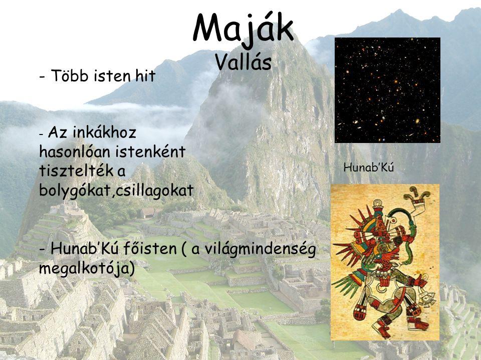 Maják Vallás Hunab'Kú - Több isten hit - Az inkákhoz hasonlóan istenként tisztelték a bolygókat,csillagokat - Hunab'Kú főisten ( a világmindenség mega