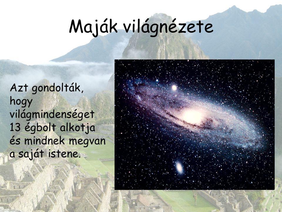 Maják világnézete Azt gondolták, hogy világmindenséget 13 égbolt alkotja és mindnek megvan a saját istene.