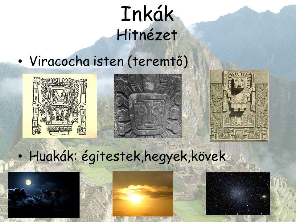 Inkák Hitnézet Viracocha isten (teremtő) Huakák: égitestek,hegyek,kövek