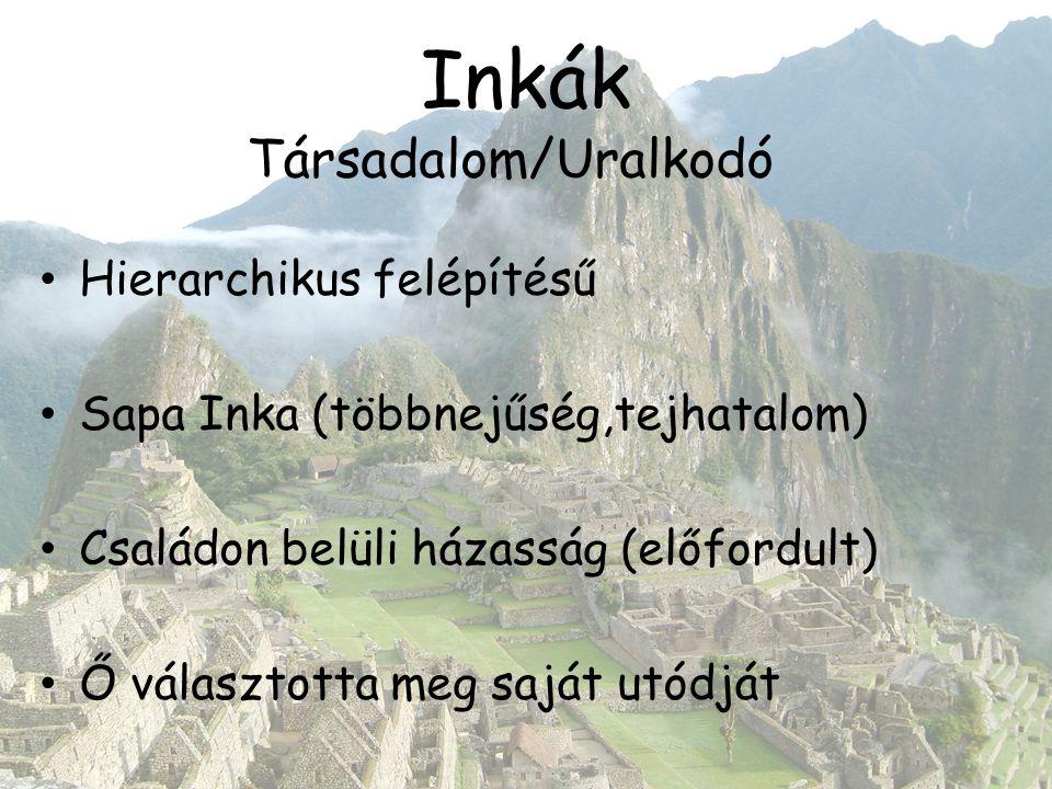 Inkák Hierarchikus felépítésű Sapa Inka (többnejűség,tejhatalom) Családon belüli házasság (előfordult) Ő választotta meg saját utódját Társadalom/Ural