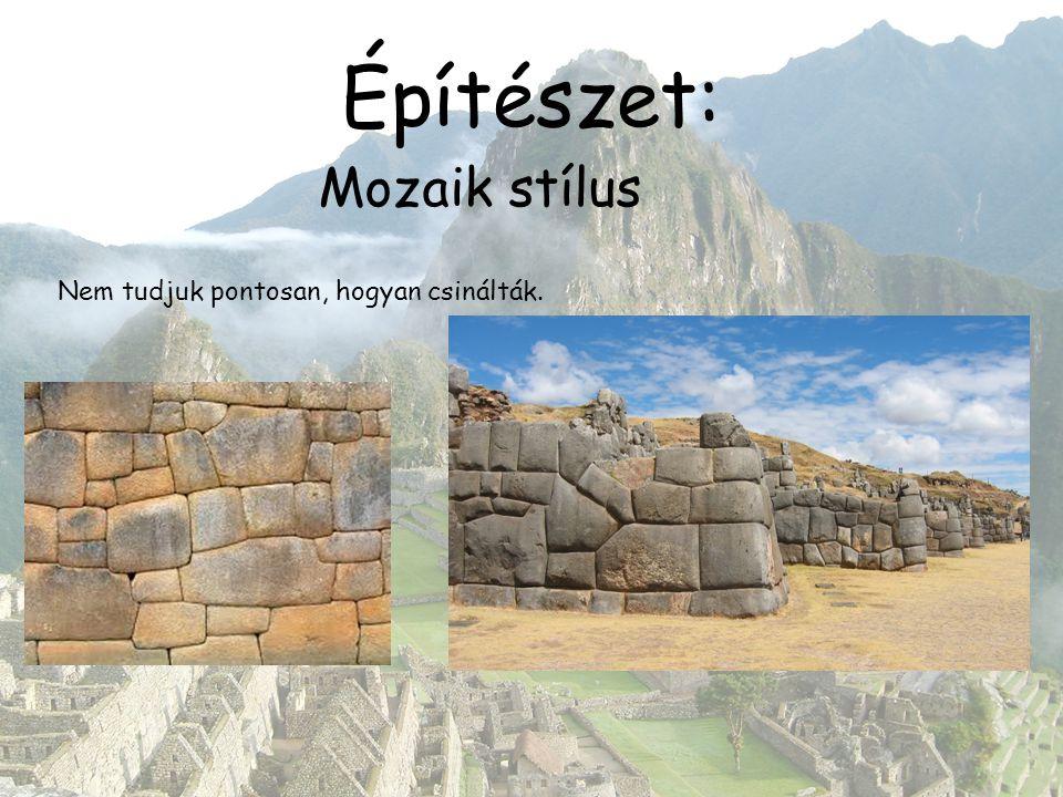 Építészet: Mozaik stílus Nem tudjuk pontosan, hogyan csinálták.