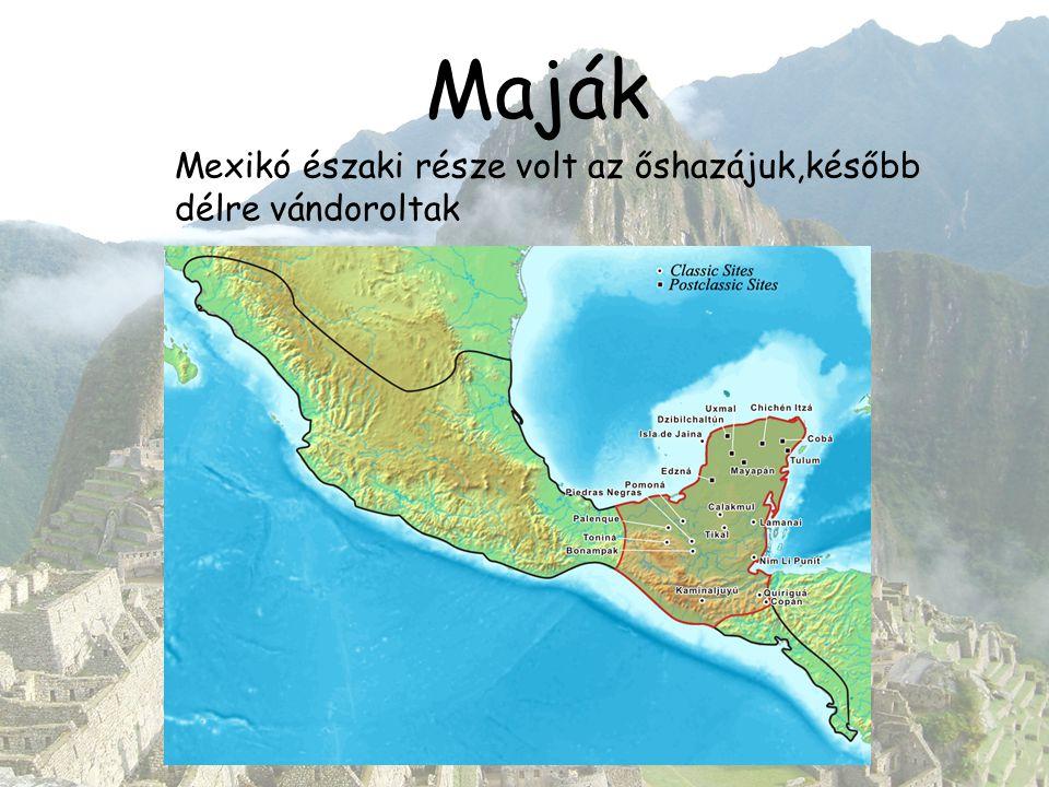 Maják Mexikó északi része volt az őshazájuk,később délre vándoroltak