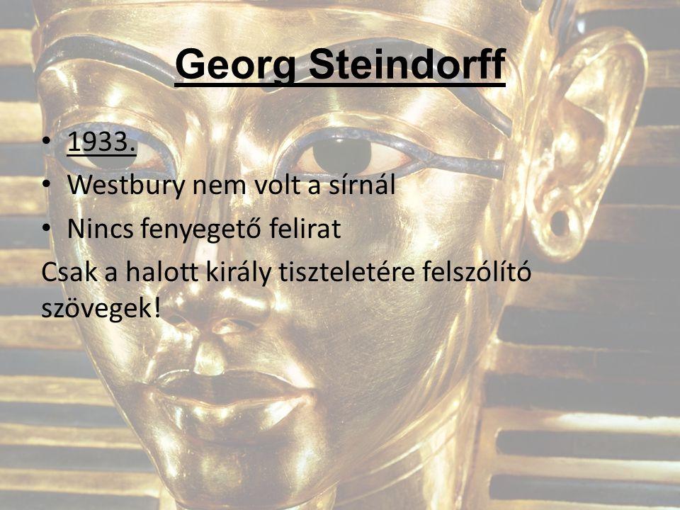 Georg Steindorff 1933. Westbury nem volt a sírnál Nincs fenyegető felirat Csak a halott király tiszteletére felszólító szövegek!