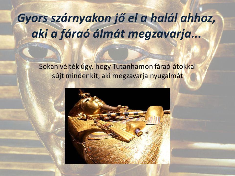Gyors szárnyakon jő el a halál ahhoz, aki a fáraó álmát megzavarja... Sokan vélték úgy, hogy Tutanhamon fáraó átokkal sújt mindenkit, aki megzavarja n