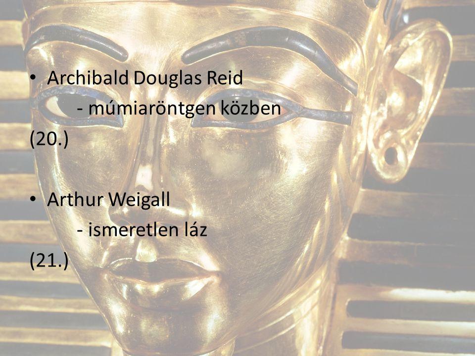 Archibald Douglas Reid - múmiaröntgen közben (20.) Arthur Weigall - ismeretlen láz (21.)