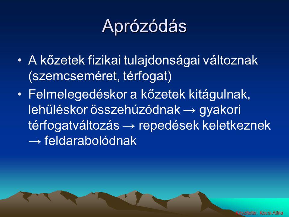Készítette: Kocsi Attila Aprózódás A kőzetek fizikai tulajdonságai változnak (szemcseméret, térfogat) Felmelegedéskor a kőzetek kitágulnak, lehűléskor