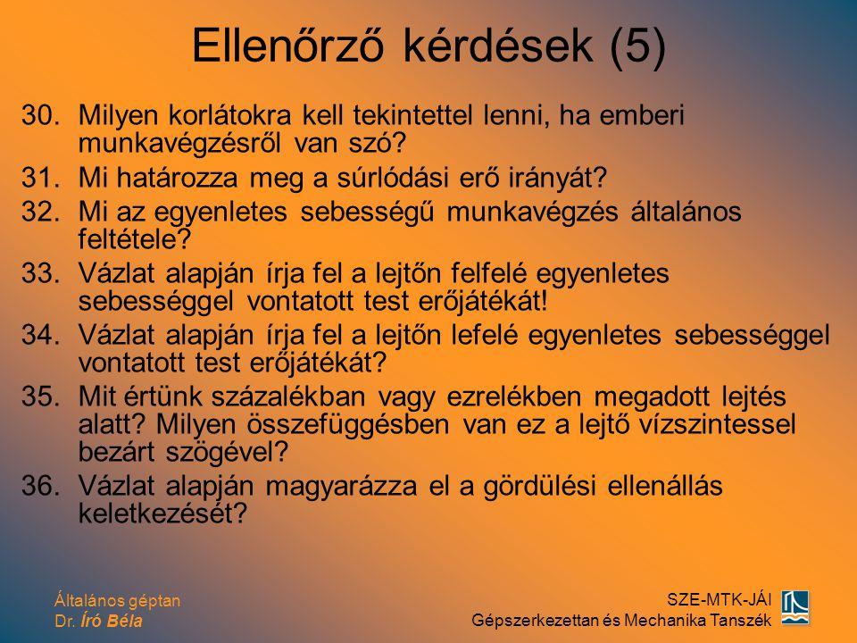 Általános géptan Dr. Író Béla SZE-MTK-JÁI Gépszerkezettan és Mechanika Tanszék Ellenőrző kérdések (5) 30.Milyen korlátokra kell tekintettel lenni, ha