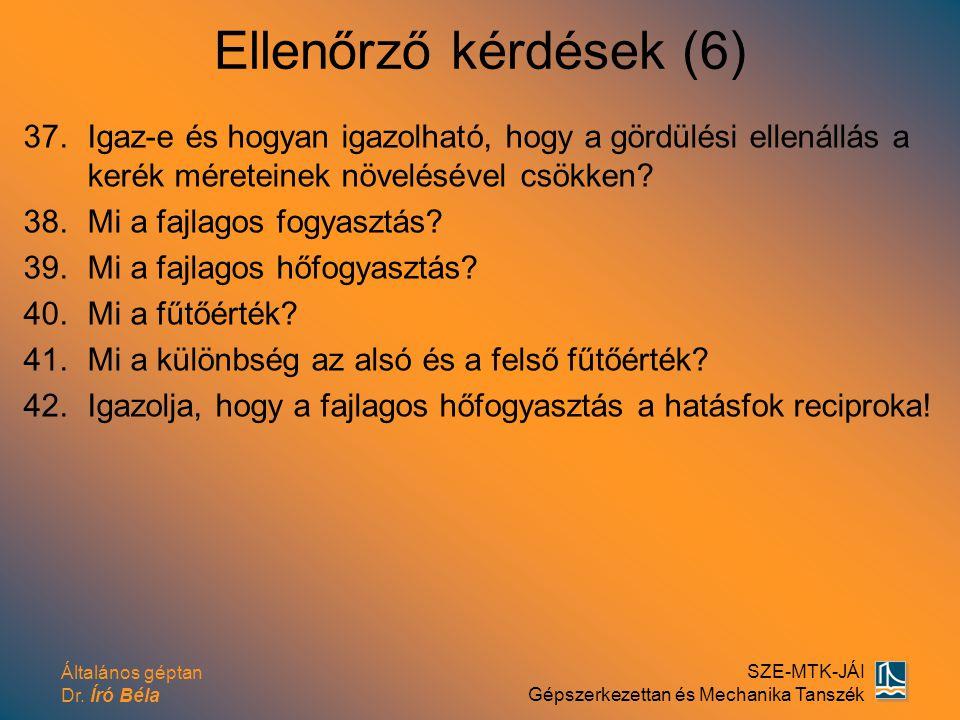 Általános géptan Dr. Író Béla SZE-MTK-JÁI Gépszerkezettan és Mechanika Tanszék Ellenőrző kérdések (6) 37.Igaz-e és hogyan igazolható, hogy a gördülési
