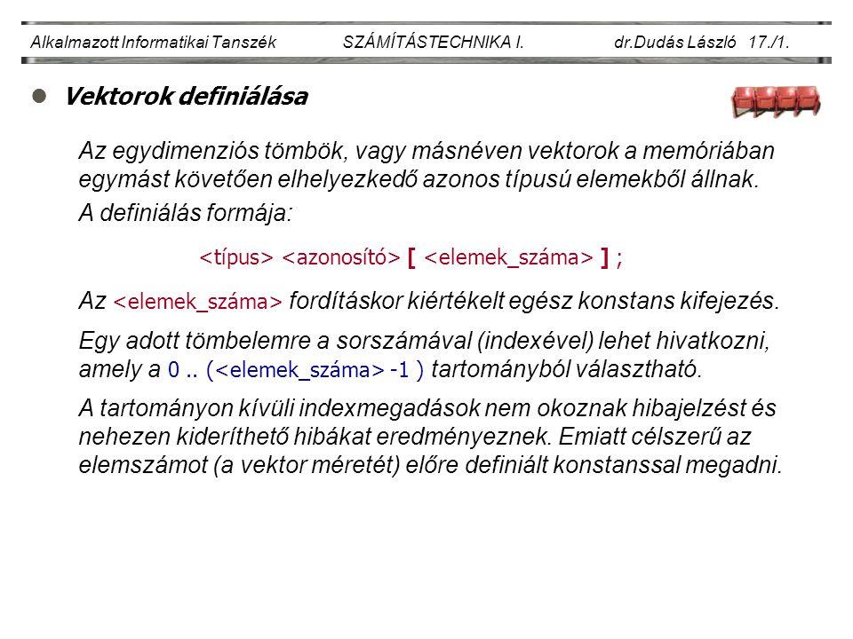 lVektorok definiálása Alkalmazott Informatikai Tanszék SZÁMÍTÁSTECHNIKA I.