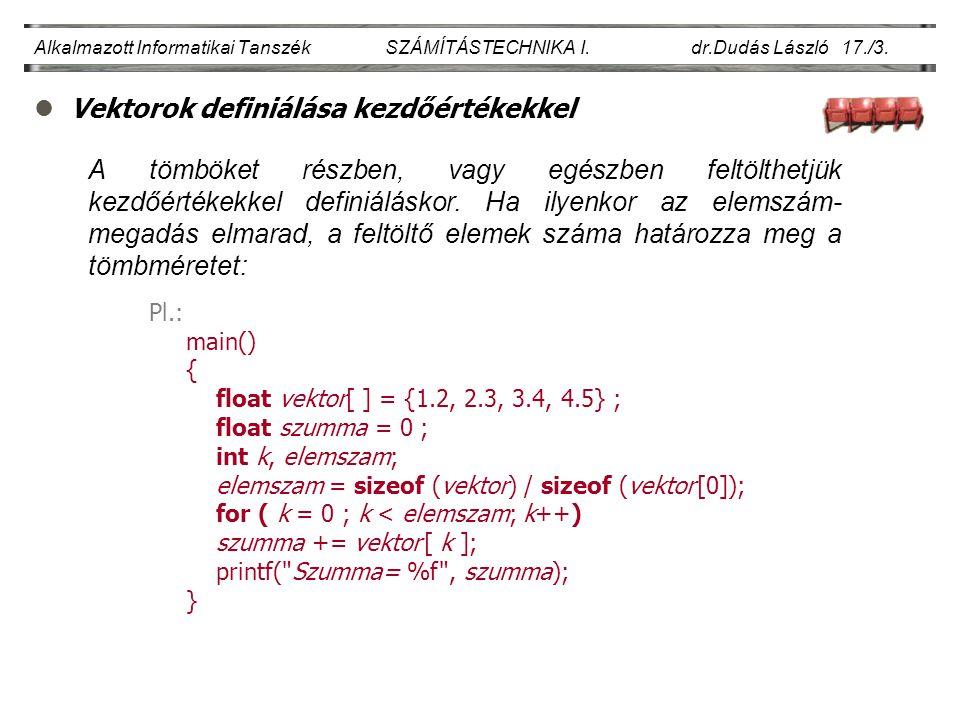 lVektorok definiálása kezdőértékekkel Alkalmazott Informatikai Tanszék SZÁMÍTÁSTECHNIKA I.