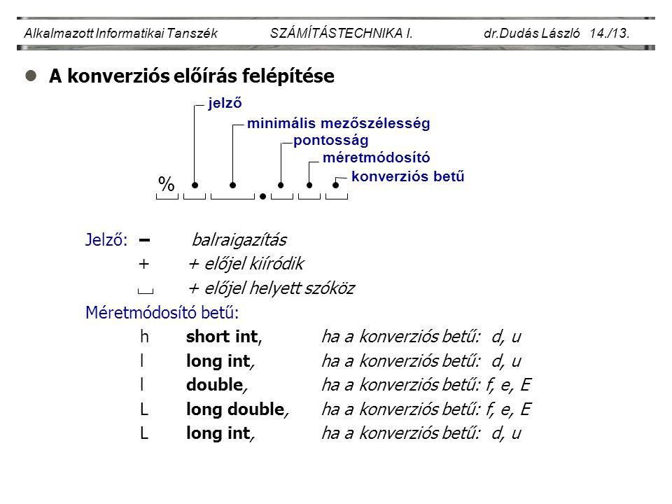 lA konverziós előírás felépítése Alkalmazott Informatikai Tanszék SZÁMÍTÁSTECHNIKA I. dr.Dudás László 14./13. Jelző: balraigazítás + + előjel kiíródik
