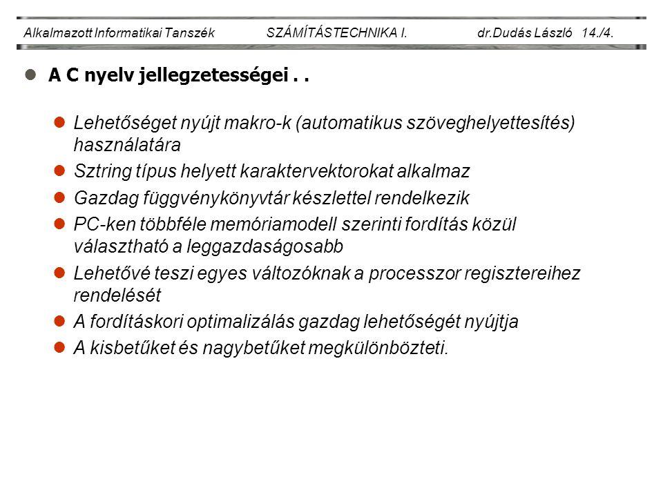 lA C nyelv jellegzetességei.. Alkalmazott Informatikai Tanszék SZÁMÍTÁSTECHNIKA I. dr.Dudás László 14./4. lLehetőséget nyújt makro-k (automatikus szöv
