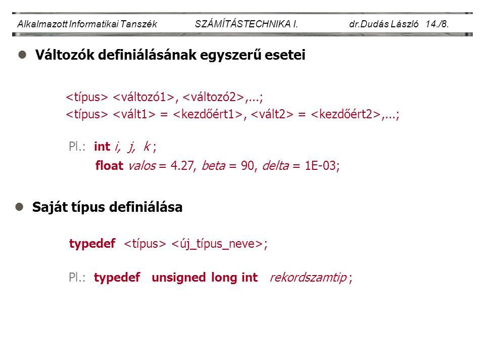 lVáltozók definiálásának egyszerű esetei Alkalmazott Informatikai Tanszék SZÁMÍTÁSTECHNIKA I. dr.Dudás László 14./8.,,...; =, =,...; Pl.: int i, j, k
