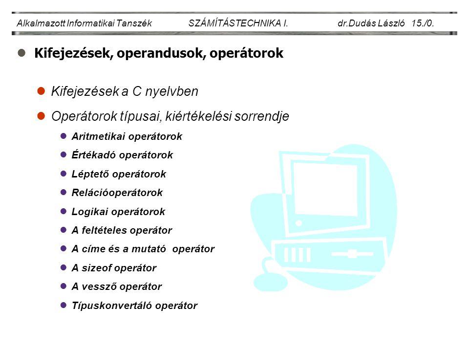 lKifejezések a C nyelvben Alkalmazott Informatikai Tanszék SZÁMÍTÁSTECHNIKA I.