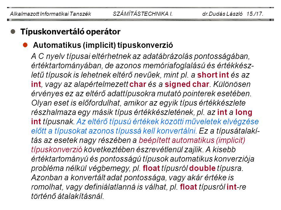 lTípuskonvertáló operátor Alkalmazott Informatikai Tanszék SZÁMÍTÁSTECHNIKA I. dr.Dudás László 15./17. l Automatikus (implicit) típuskonverzió A C nye