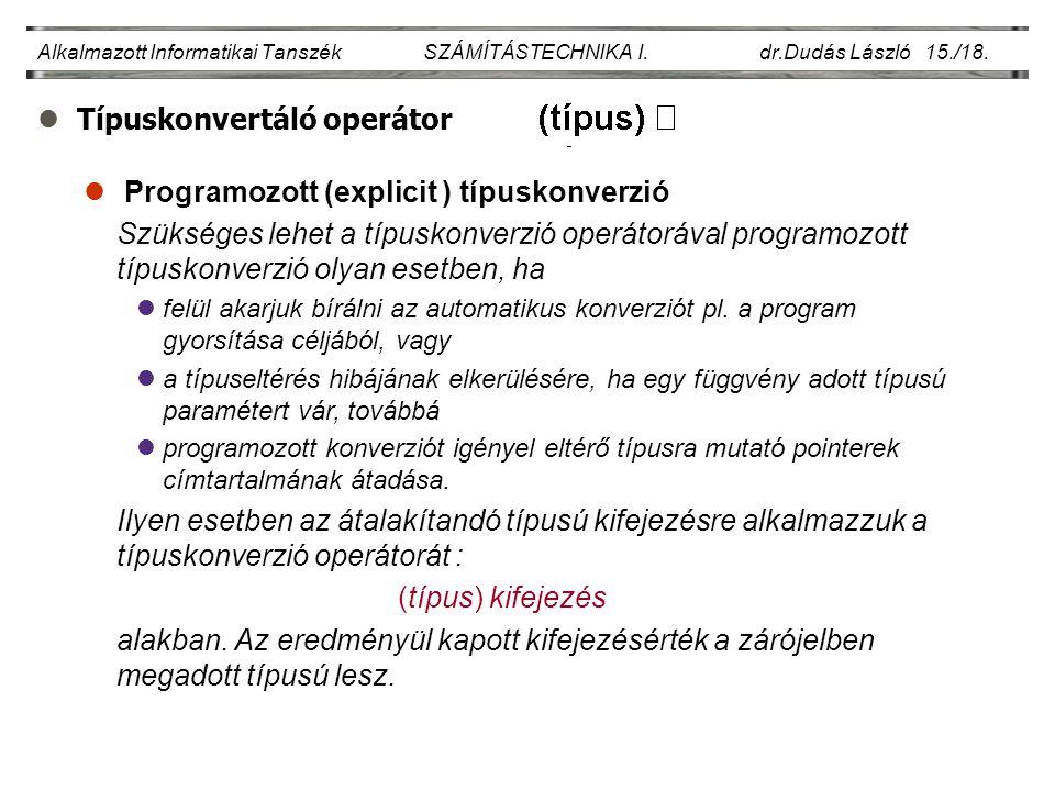 lTípuskonvertáló operátor Alkalmazott Informatikai Tanszék SZÁMÍTÁSTECHNIKA I. dr.Dudás László 15./18. Programozott (explicit ) típuskonverzió Szükség
