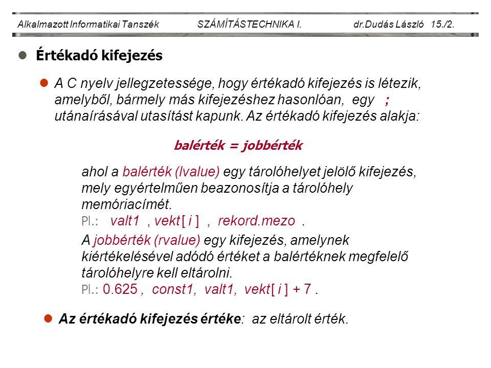 lÉrtékadó kifejezés Alkalmazott Informatikai Tanszék SZÁMÍTÁSTECHNIKA I. dr.Dudás László 15./2. balérték = jobbérték lA C nyelv jellegzetessége, hogy
