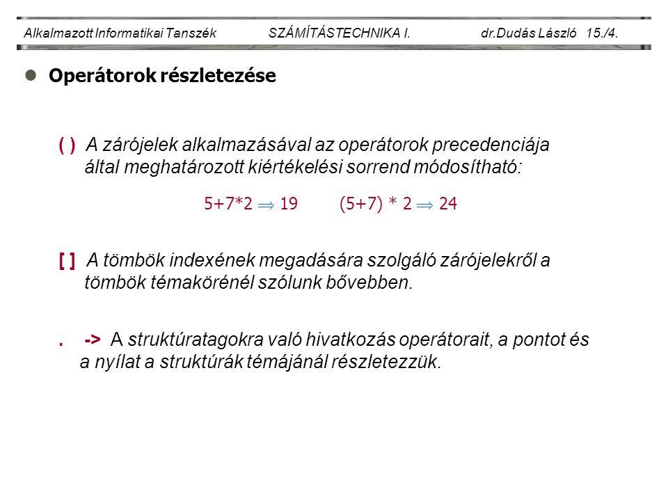 lOperátorok részletezése Alkalmazott Informatikai Tanszék SZÁMÍTÁSTECHNIKA I. dr.Dudás László 15./4. 5+7*2  19 (5+7) * 2  24 ( ) A zárójelek alkalma
