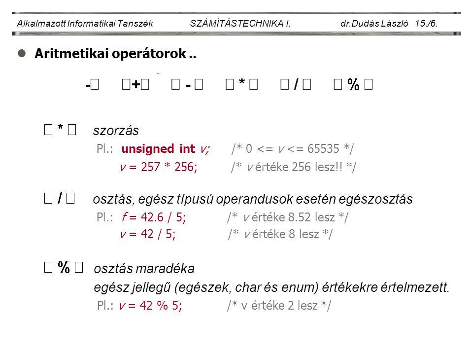 lAritmetikai operátorok.. Alkalmazott Informatikai Tanszék SZÁMÍTÁSTECHNIKA I. dr.Dudás László 15./6. szorzás Pl.: unsigned int v; /* 0 <= v <= 65535