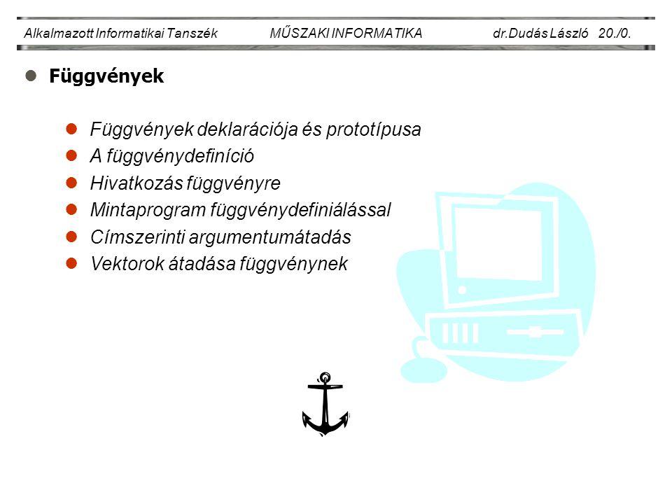 lFüggvények Alkalmazott Informatikai Tanszék MŰSZAKI INFORMATIKA dr.Dudás László 20./0. lFüggvények deklarációja és prototípusa lA függvénydefiníció l