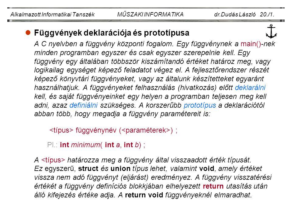 lFüggvények deklarációja és prototípusa A C nyelvben a függvény központi fogalom. Egy függvénynek a main()-nek minden programban egyszer és csak egysz