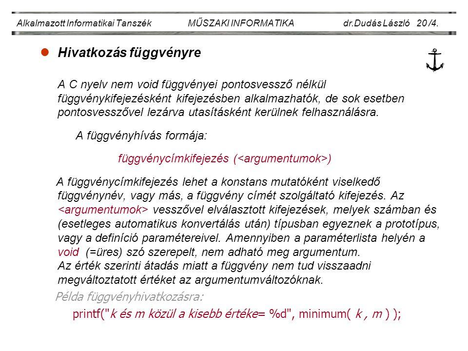 lMintaprogram függvénydefiniálással: hatványozás Alkalmazott Informatikai Tanszék MŰSZAKI INFORMATIKA dr.Dudás László 20./5.