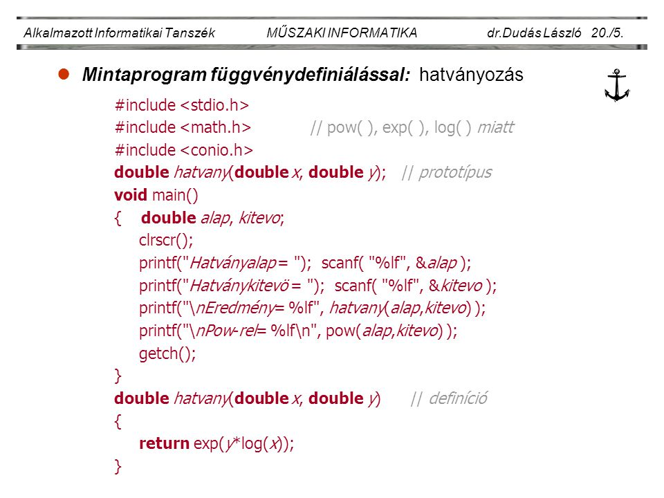 lMintaprogram függvénydefiniálással: hatványozás Alkalmazott Informatikai Tanszék MŰSZAKI INFORMATIKA dr.Dudás László 20./5. #include #include // pow(