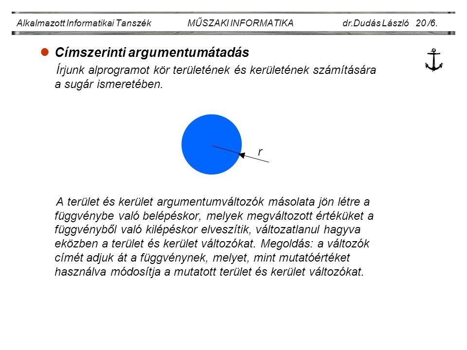 lCímszerinti argumentumátadás Írjunk alprogramot kör területének és kerületének számítására a sugár ismeretében.