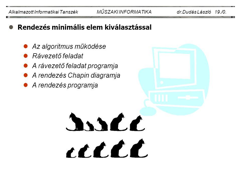 lRendezés minimális elem kiválasztással Alkalmazott Informatikai Tanszék MŰSZAKI INFORMATIKA dr.Dudás László 19./0. lAz algoritmus működése lRávezető