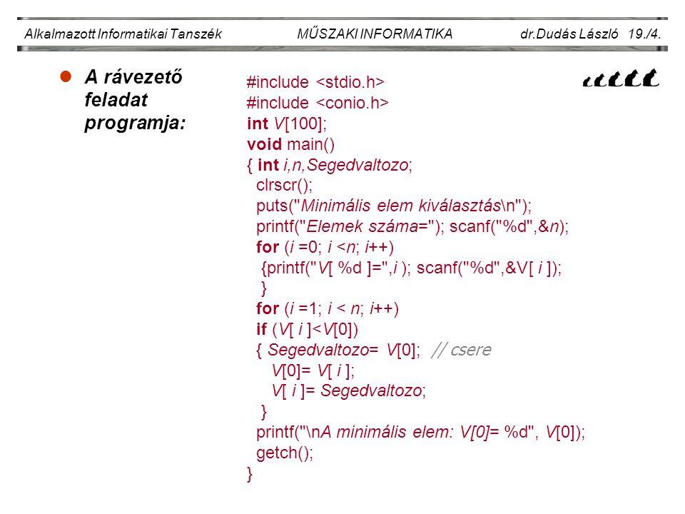 lA rávezető feladat programja: Alkalmazott Informatikai Tanszék MŰSZAKI INFORMATIKA dr.Dudás László 19./4. #include int V [100]; void main() { int i,n