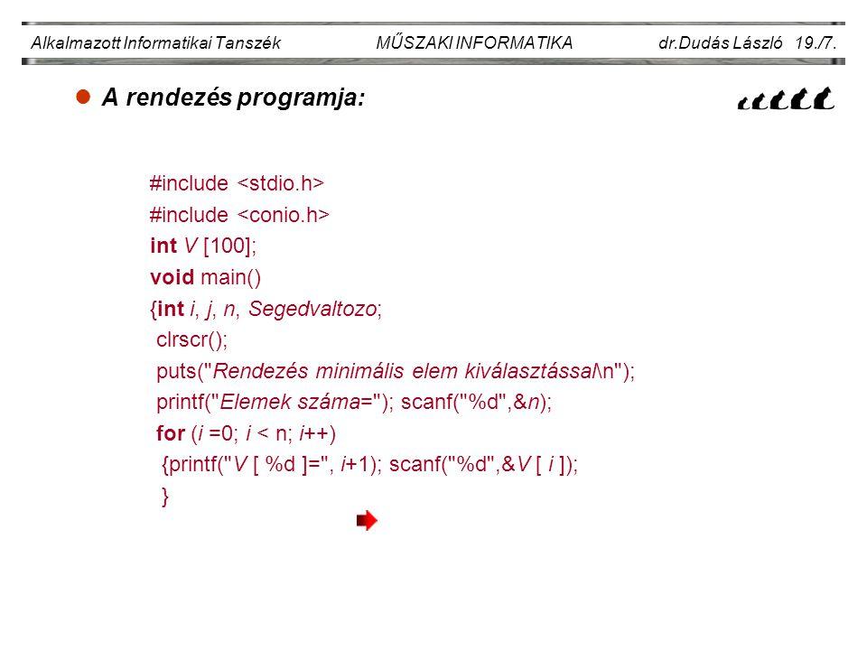 lA rendezés programja: Alkalmazott Informatikai Tanszék MŰSZAKI INFORMATIKA dr.Dudás László 19./7. #include int V [100]; void main() {int i, j, n, Seg