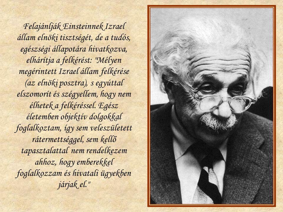 Felajánlják Einsteinnek Izrael állam elnöki tisztségét, de a tudós, egészségi állapotára hivatkozva, elhárítja a felkérést: