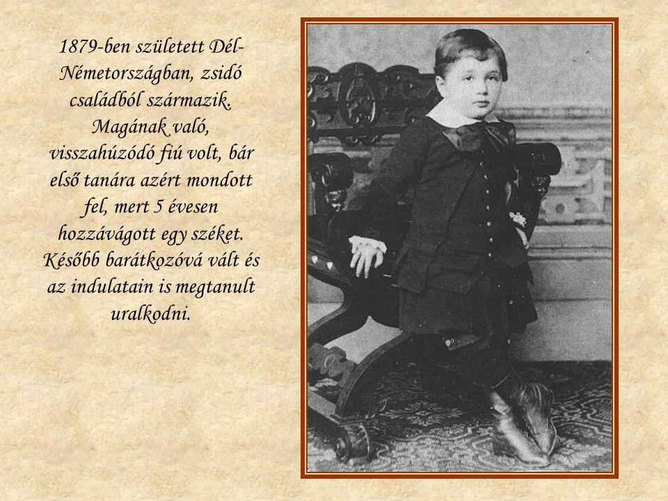 1879-ben született Dél- Németországban, zsidó családból származik. Magának való, visszahúzódó fiú volt, bár első tanára azért mondott fel, mert 5 éves