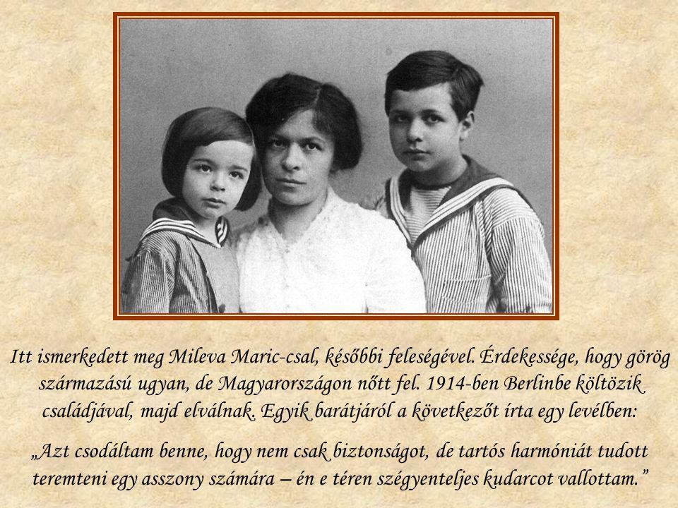 Itt ismerkedett meg Mileva Maric-csal, későbbi feleségével. Érdekessége, hogy görög származású ugyan, de Magyarországon nőtt fel. 1914-ben Berlinbe kö