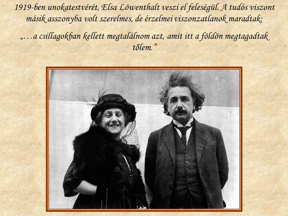 """1919-ben unokatestvérét, Elsa Löwenthalt veszi el feleségül. A tudós viszont másik asszonyba volt szerelmes, de érzelmei viszonzatlanok maradtak: """"…a"""